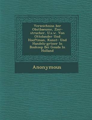 Verzeichniss Ber Obstbaeume, Zier-Str Ucher, U.S.W. Von Ottolander Und Hooftman, Kunst- Und Handels-G Rtner in Boskoop Bei Gouda in Holland (Paperback)