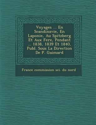 Voyages ... En Scandinavie, En Laponie, Au Spitzberg Et Aux Fer E, Pendant ... 1838, 1839 Et 1840, Publ. Sous La Direction de P. Gaimard (Paperback)