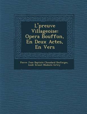L' Preuve Villageoise: Opera Bouffon, En Deux Actes, En Vers (Paperback)