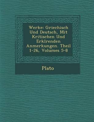 Werke: Griechisch Und Deutsch, Mit Kritischen Und Erkl Renden Anmerkungen. Theil 1-26, Volumes 5-8 (Paperback)
