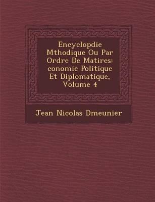 Encyclop Die M Thodique Ou Par Ordre de Mati Res: Conomie Politique Et Diplomatique, Volume 4 (Paperback)