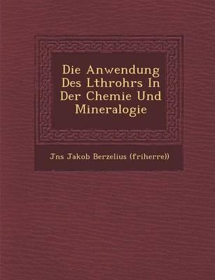 Die Anwendung Des L Throhrs in Der Chemie Und Mineralogie (Paperback)