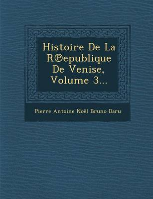 Histoire de La R Epublique de Venise, Volume 3... (Paperback)