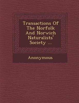 Transactions of the Norfolk and Norwich Naturalists' Society ... (Paperback)