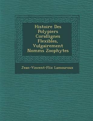 Histoire Des Polypiers Corallig Nes Flexibles, Vulgairement Nomm S Zoophytes (Paperback)