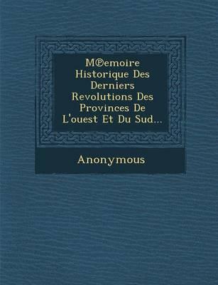 M Emoire Historique Des Derniers Revolutions Des Provinces de L'Ouest Et Du Sud... (Paperback)