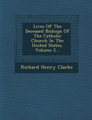 Lives of the Deceased Bishops of the Catholic Church in the United States, Volume 2... (Paperback)