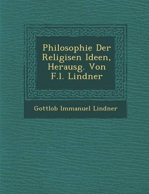 Philosophie Der Religi Sen Ideen, Herausg. Von F.L. Lindner (Paperback)