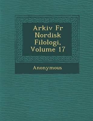 Arkiv Fur Nordisk Filologi, Volume 17 (Paperback)