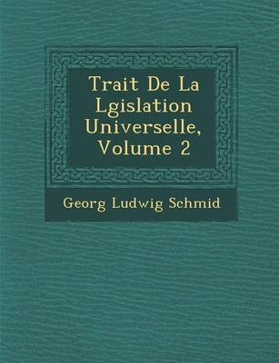 Trait de La L Gislation Universelle, Volume 2 (Paperback)