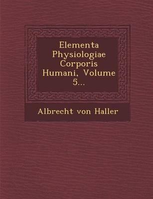 Elementa Physiologiae Corporis Humani, Volume 5... (Paperback)
