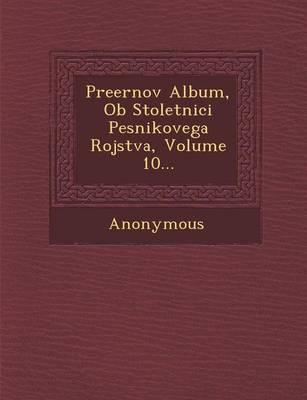 Preernov Album, OB Stoletnici Pesnikovega Rojstva, Volume 10... (Paperback)