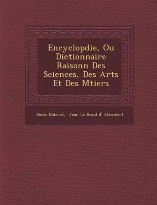 Encyclop Die, Ou Dictionnaire Raisonn Des Sciences, Des Arts Et Des M Tiers (Paperback)
