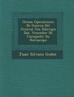 Ltimas Operaciones de Guerra del Jeneral Jos Eduvigis D AZ, Vencedor de Curupait C: Su Horoscopo (Paperback)
