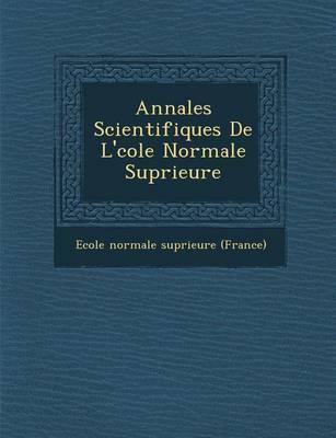 Annales Scientifiques de L' Cole Normale Sup Rieure (Paperback)