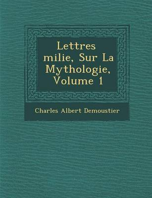 Lettres Milie, Sur La Mythologie, Volume 1 (Paperback)