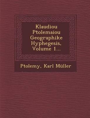 Klaudiou Ptolemaiou Geographike Hyphegesis, Volume 1... (Paperback)