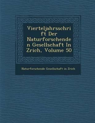 Vierteljahrsschrift Der Naturforschenden Gesellschaft in Z Rich, Volume 50 (Paperback)
