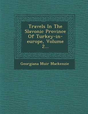 Travels in the Slavonic Province of Turkey-In-Europe, Volume 2... (Paperback)