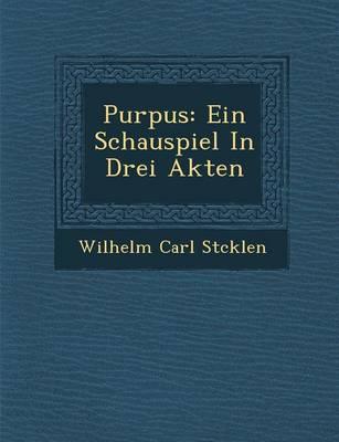 Purpus: Ein Schauspiel in Drei Akten (Paperback)