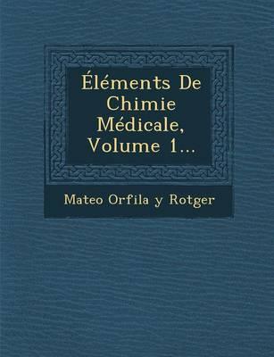 Elements de Chimie Medicale, Volume 1... (Paperback)