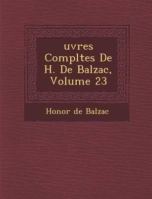 Uvres Completes de H. de Balzac, Volume 23 (Paperback)