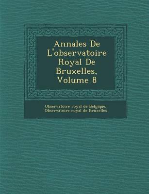 Annales de L'Observatoire Royal de Bruxelles, Volume 8 (Paperback)