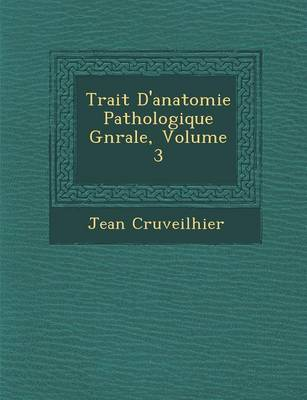 Trait D'Anatomie Pathologique G N Rale, Volume 3 (Paperback)