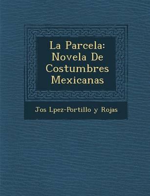 La Parcela: Novela de Costumbres Mexicanas (Paperback)