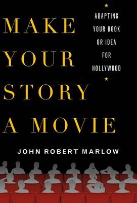 Make Your Story a Movie: Adapting Your Book or Idea for Hollywood (Paperback)