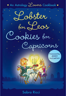 Lobsters for Leos, Cookies for Capricorns: An Astrology Lovers Cookbook (Paperback)