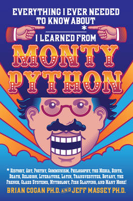 Everything I Ever Needed to Know About _____* I Learned from Monty Python (Hardback)