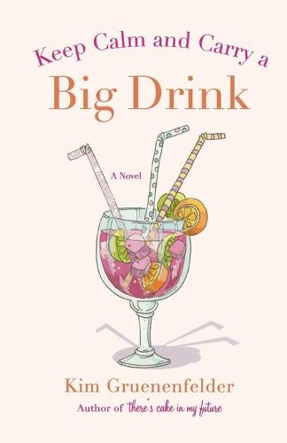 Keep Calm and Carry a Big Drink - There's Cake in My Future 2 (Paperback)