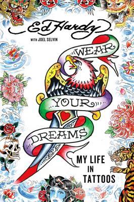 Wear Your Dreams: My Life in Tattoos (Hardback)