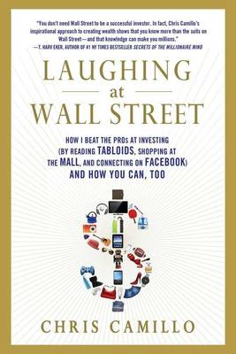 Laughing at Wall Street: How I Beat the Pros at Investing (by Reading Tabloids, Shopping at the Mall, and Connecting on Facebook) and How You Can Too (Paperback)