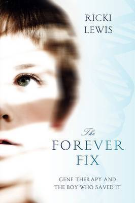 The Forever Fix: Gene Therapy and the Boy Who Saved it (Paperback)