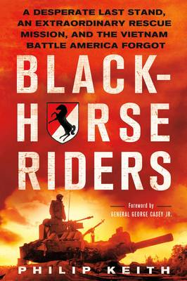 Blackhorse Riders: A Desperate Last Stand, an Extraordinary Rescue Mission, and the Vietnam Battle America Forgot (Paperback)