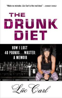 The Drunk Diet: How I Lost 40 Pounds... Wasted: A Memoir (Paperback)