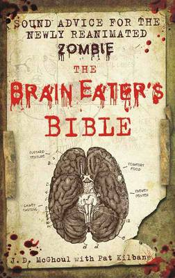 The Brain Eater's Bible: Sound Advice for the Newly Reanimated Zombie (Hardback)