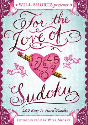 Will Shortz Presents for the Love of Sudoku: 200 Easy to Hard Puzzles (Paperback)