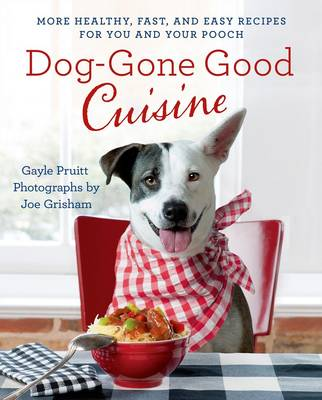 Dog-Gone Good Cuisine: More Healthy, Fast and Easy Recipes For You and Your Pooch (Paperback)