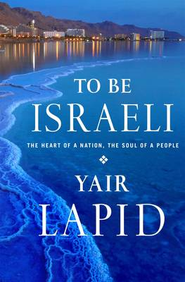 To Be Israeli: The Heart of a Nation, the Soul of a People (Hardback)