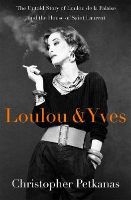 Loulou & Yves: The Untold Story of Loulou de La Falaise and the House of Saint Laurent (Hardback)