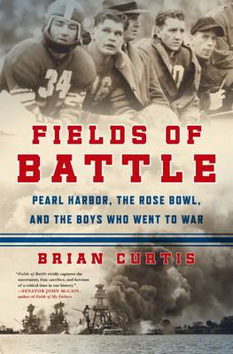 Fields of Battle: Pearl Harbor, the Rose Bowl, and the Boys Who Went to War (Hardback)