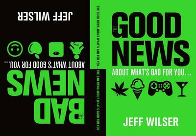 The Good News About What's Bad for you...The Bad News About What's Good for You (Hardback)