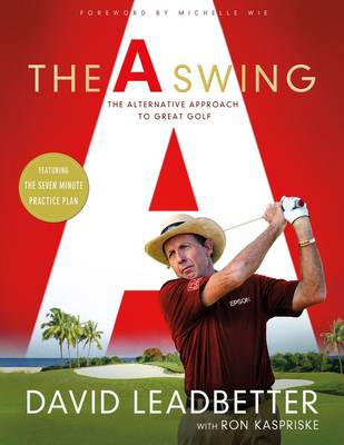 A Swing: The Alternative Approach to Great Golf (Hardback)