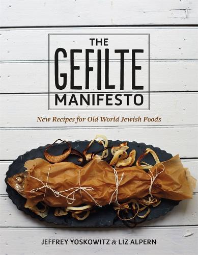 The Gefilte Manifesto: New Recipes for Old World Jewish Foods (Hardback)