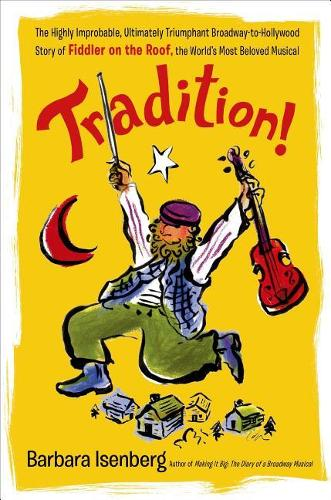 Tradition!: The Highly Improbable, Ultimately Triumphant Broadway-To-Hollywood Story of Fiddler on the Roof, the World's Most Beloved Musical (Paperback)
