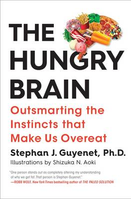 The Hungry Brain: Outsmarting the Instincts That Make Us Overeat (Hardback)