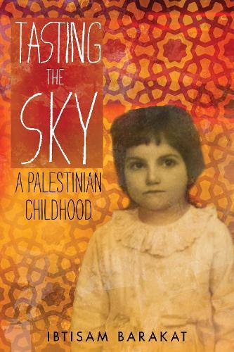 Tasting the Sky: A Palestinian Childhood (Paperback)